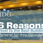 6 Amazing Reasons Steel Is the Best Building Material for Any Structure